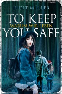 Cover To Keep You Safe Warum wir leben